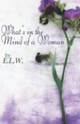 What's in the Mind of a Woman - E. L. W. , L. W.; E. L. W.