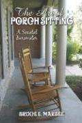 The Art of Porch Sitting: A Societal Barometer - Marsee, Bruce E.