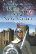 Knights of a New Order: Book 2 - Christensen, Kevin D.