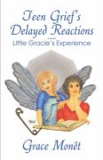 Teen Grief's Delayed Reactions-Little Gracie's Experience - Mont, Grace; Monet, Grace