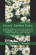 Steves' Garden Tales: Poetic Stories from the Lives of Steve Roper, Steve Johnson, and Their Families and Friends - Roper, Stephen G.