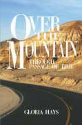 Over the Mountain: Through Passage of Time - Hays, Gloria