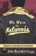 We Were the Melwoods: Memories of Growing Up in Brooklyn - Blewitt, Jim