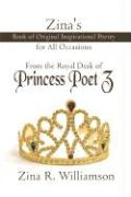 Zina's Book of Original Inspirational Poetry for All Occasions: From the Royal Desk of Princess Poet Z - Williamson, Zina R.