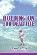 Holding on for Dear Life - Huff, Debbi