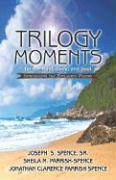 Trilogy Moments for the Mind, Body, and Soul - Spence Sr, Joseph S.; Parrish-Spence, Sheila M.; Parrish Spence, Jonathan Clarence