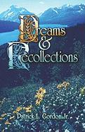 Dreams and Recollections - Gordon, Patrick L. , Jr.
