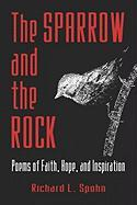 The Sparrow and the Rock: Poems of Faith, Hope, and Inspiration - Spohn, Richard L.