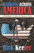 Walking Across America: A Hitchhiker's Guide to a Nation in Crisis - Keefer, Rick