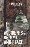 Accidents of Time and Place - Klein, S. Paul