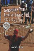 Competitive Tennis Needs an Engine, Fuel, and a Road Map - White, Steven R.