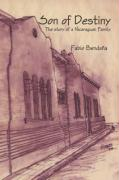 Son of Destiny: The Story of a Nicaraguan Family - Bendaa, Fabio; Bendana, Fabio