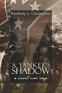 A Yankee's Shadow: A Civil War Saga - Christopher, Kimberly L.