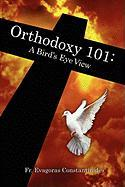 Orthodoxy 101: A Bird's Eye View - Constantinides, Evagoras
