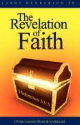 The Revelation of Faith: Overcoming Fear & Unbelief - Henderson, Larry, Jr.