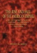 The Rise and Fall of the American Empire: A Re-Interpretation of History, Economics and Philosophy: 1492-2006 - Mirza, Rocky M.