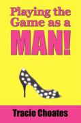 Playing the Game as a Man! - Choates, Tracie