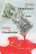 Crimes of Democracy Versus Crimes of Communism - Ondrias, Karol