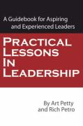 Practical Lessons in Leadership: A Guidebook for Aspiring and Experienced Leaders - Petty, Art; Petro, Rich