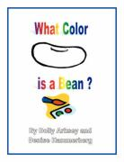 What Color Is a Bean? - Arksey, Dolly; Dolly Arksey and Denise Hammerberg