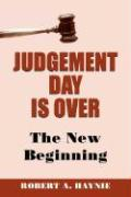 Judgement Day Is Over - Haynie, Robert A.