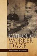 Catholic Worker Daze - Gifford, Betty Bill Gifford
