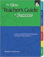 The New Teacher's Guide to Success: A Personalized Planning Guide for Beginning Teachers - Haldeman, Mattew