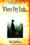 Where Pity Ends... - Gershom, Dan