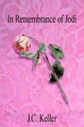 In Remembrance of Jodi - Keller, J. C.