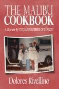 The Malibu Cookbook: A Memoir by the Godmother of Malibu - Rivellino, Dolores