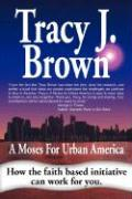 A Moses for Urban America - Brown, Tracy J.