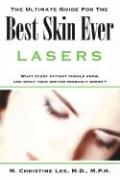 The Ultimate Guide for the Best Skin Ever: Lasers - Lee, M. Christine