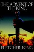 The Advent of the King - Fletcher King, King