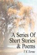 A Series of Short Stories and Poems - Torme, T. K.