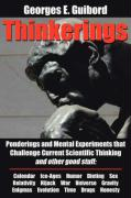 Thinkerings: Ponderings and Mental Experiments That Challenge Current Scientific Thinking and Other Good Stuff - Guibord, Georges E.