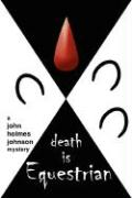 Death Is Equestrian: A John Holmes Johnson Mystery - Spurgeon, M. L.