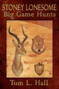 Stoney Lonesome Big Game Hunts - Tom L. Hall, L. Hall