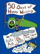 Fifty Days of Happy Writing: A Kindergarten Writing Curriculum - Oryniak, Rebecca