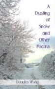 A Dusting of Snow and Other Poems - Wong, Douglas