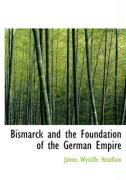 Bismarck and the Foundation of the German Empire - Headlam, James Wycliffe