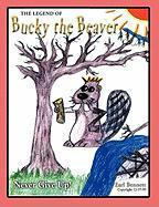 The Legend of Bucky the Beaver - Bennett, Earl