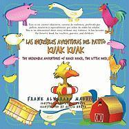 Las Increibles Aventuras del Patito Kuak Kuak: The Incredible Adventures of Kuack Kuack, the Little Duck - Frank Alvarado Madrigal, Alvarado Madrig