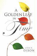 A Golden Leaf in Time - Dixon, Lynn M.