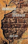 Beneath the Surface - Juliet Carr, Carr