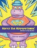 Harry the Hippopotamus': Journey to Find His Hat - De Kelaita, Jade