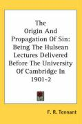 The Origin and Propagation of Sin: Being the Hulsean Lectures Delivered Before the University of Cambridge in 1901-2 - Tennant, F. R.