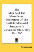 The Man and the Mausoleum: Dedication of the Garfield Memorial Structure in Cleveland, Ohio, May 30, 1890 - Anonymous