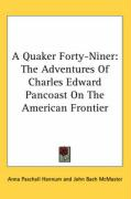 A Quaker Forty-Niner: The Adventures of Charles Edward Pancoast on the American Frontier