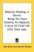 Marjorie Fleming, a Sketch: Being the Paper Entitled, Pet Marjorie, a Story of Child Life Fifty Years Ago. - Brown, John