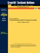 Outlines & Highlights for Practical Business Math Procedures by Slater, ISBN: 0072468564 - Slater, P. Ed.; Cram101 Textbook Reviews